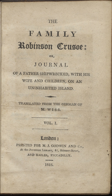 The Family Robinson Crusoe, or, Journal of a Father Shipwrecked, with his Wife and Children, on an Uninhabited Island.
