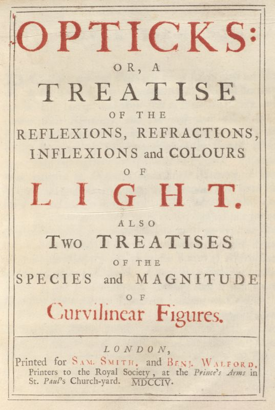Opticks: or, A treatise of the reflections, refractions, inflexions and colours of light.