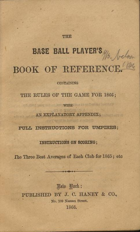 <br /> The Base ball player&#039;s book of reference. : Containing the rules of the game for 1866 ; with an explanatory appendix ; full instructions for umpires ; instructions on scoring ; the three best averages of each club for 1865 ; etc.